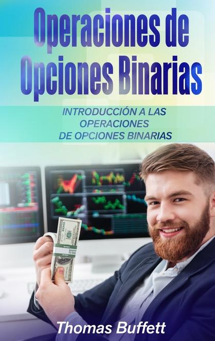 OPERACIONES DE OPCIONES BINARIAS. INTRODUCCIÓN A LAS OPERACIONES DE OPCIONES BINARIAS