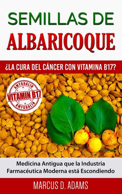 SEMILLAS DE ALBARICOQUE - ¿LA CURA DEL CÁNCER CON VITAMINA B17?. MEDICINA ANTIGUA QUE LA INDUST