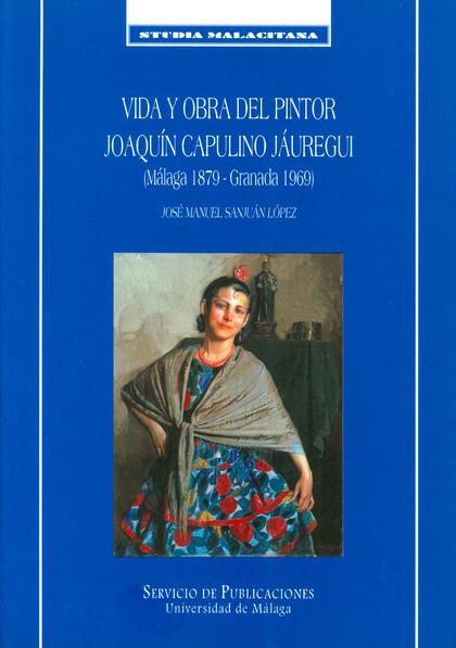 VIDA Y OBRA DEL PINTOR JOAQUIN CAPULINO JAUREGUI MALAGA 1789 GRANADA 1