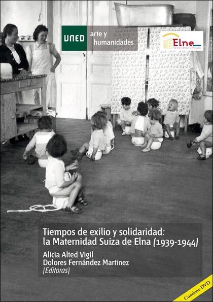 TIEMPOS DE EXILIO Y SOLIDARIDAD : LA MATERNIDAD SUIZA DE ELNA, 1939-1944