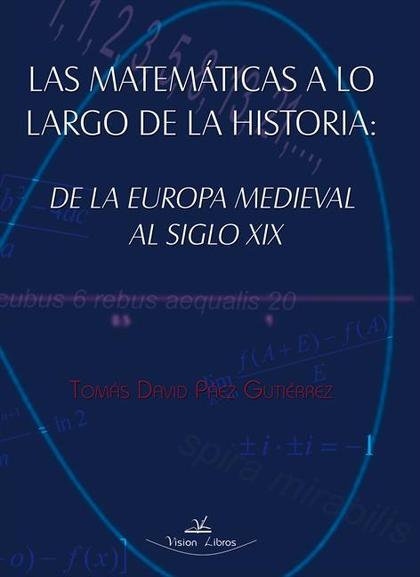 LAS MATEMÁTICAS A LO LARGO DE LA HISTORIA : DE LA EUROPA MEDIEVAL AL SIGLO XIX