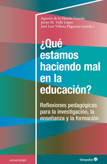 ¿QUÉ ESTAMOS HACIENDO MAL EN LA EDUCACIÓN?. REFLEXIONES PEDAGÓGICAS PARA LA INVESTIGACIÓN, LA E