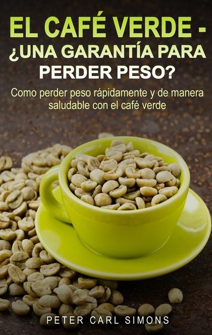 EL CAFÉ VERDE  -  ¿UNA GARANTÍA PARA PERDER PESO?. COMO PERDER PESO RÁPIDAMENTE Y DE MANERA SAL