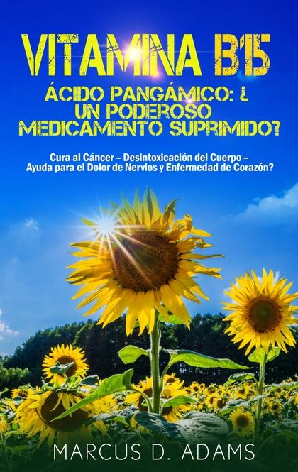 VITAMINA B15 - ÁCIDO PANGÁMICO: ¿UN PODEROSO MEDICAMENTO SUPRIMIDO?. CURA AL CÁNCER - DESINTOXI