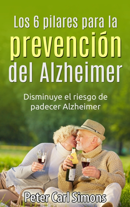 LOS 6 PILARES PARA LA PREVENCIÓN DEL ALZHEIMER. DISMINUYE EL RIESGO DE PADECER ALZHEIMER