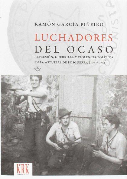 LUCHADORES DEL OCASO. REPRESIÓN, GUERRILLA Y VIOLENCIA POLÍTICA EN LA ASTURIAS DE POSGUERRA (19