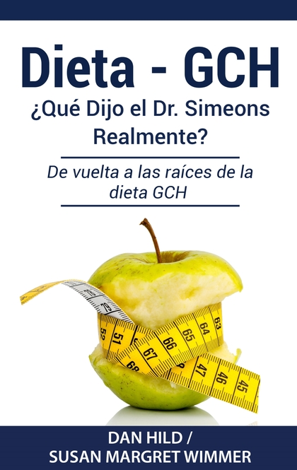 DIETA- GCH: ¿QUÉ DIJO EL DR. SIMEONS REALMENTE?. DE VUELTA A LAS RAÍCES DE LA DIETA GCH
