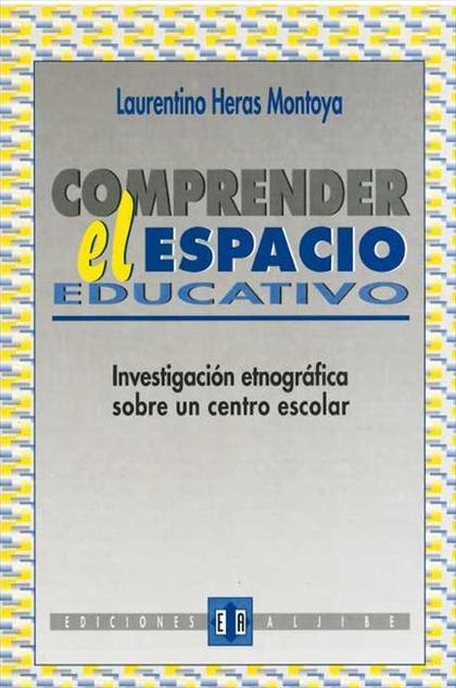 COMPRENDER EL ESPACIO EDUCATIVO : INVESTIGACIÓN ETNOGRÁFICA SOBRE UN CENTRO ESCOLAR