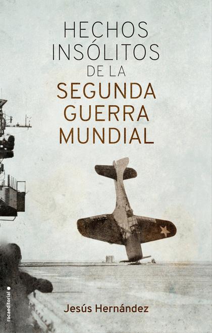 HECHOS INSÓLITOS DE LA II GUERRA MUNDIAL.