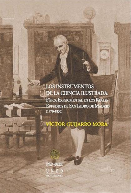 LOS INSTRUMENTOS DE LA CIENCIA ILUSTRADA : FÍSICA EXPERIMENTAL EN LOS REALES ESTUDIOS DE SAN IS