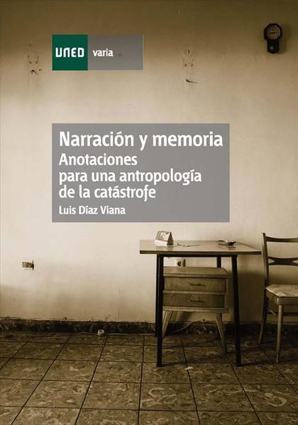 NARRACIÓN Y MEMORIA : ANOTACIONES PARA UNA ANTROPOLOGÍA DE LA CATÁSTROFE