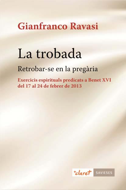 LA TROBADA : RETROBAR-SE EN LA PREGÀRIA : EXERCICIS ESPIRITUALS PREDICATS A BENET XVI DEL 17 AL
