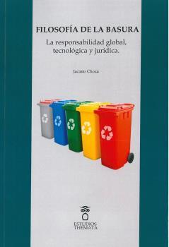 FILOSOFÍA DE LA BASURA. LA RESPONSABILIDAD GLOBAL, TECNOLÓGICA Y JURÍDICA