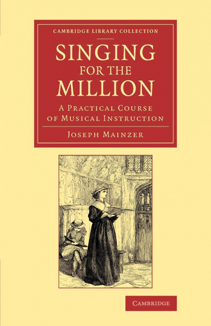 SINGING FOR THE MILLION. A PRACTICAL COURSE OF MUSICAL INSTRUCTION