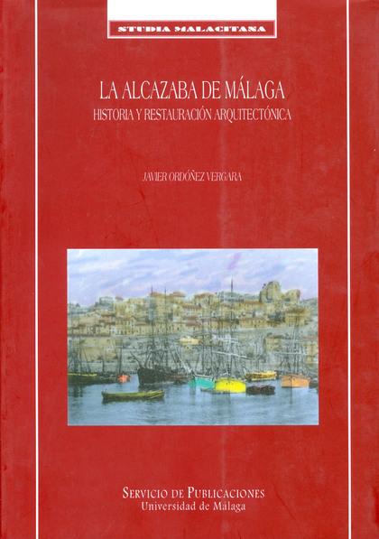 LA ALCAZABA DE MÁLAGA: HISTORIA Y RESTAURACIÓN ARQUITECTÓNICA