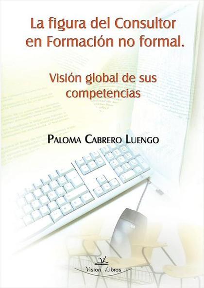 LA FIGURA DEL CONSULTOR EN FORMACIÓN NO FORMAL : VISIÓN GLOBAL DE SUS COMPETENCIAS