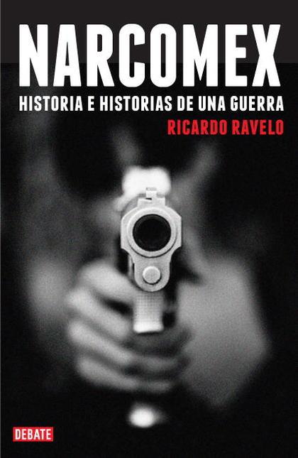 NARCOMEX. HISTORIA E HISTORIAS DE UNA GUERRA