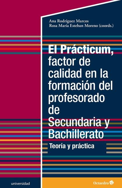 EL PRÁCTICUM, FACTOR DE CALIDAD EN LA FORMACIÓN DEL PROFESORADO DE SECUNDARIA Y TEORÍA Y PRÁCTI