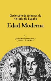 DICCIONARIO DE TÉRMINOS DE HISTORIA DE ESPAÑA. EDAD MODERNA.