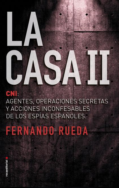LA CASA II. CNI: AGENTES, OPERACIONES SECRETAS Y ACCIONES INCONFENSABLES DE LOS ESPÍAS ESPAÑ