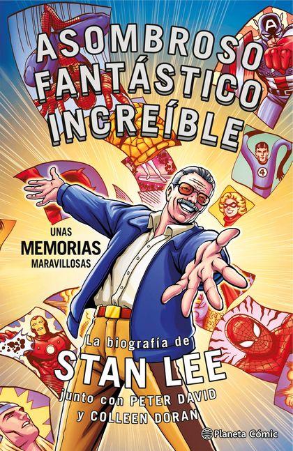 STAN LEE. ASOMBROSO, FANTÁSTICO, INCREÍBLE: UNAS MEMORIAS MARAVILLOSAS.