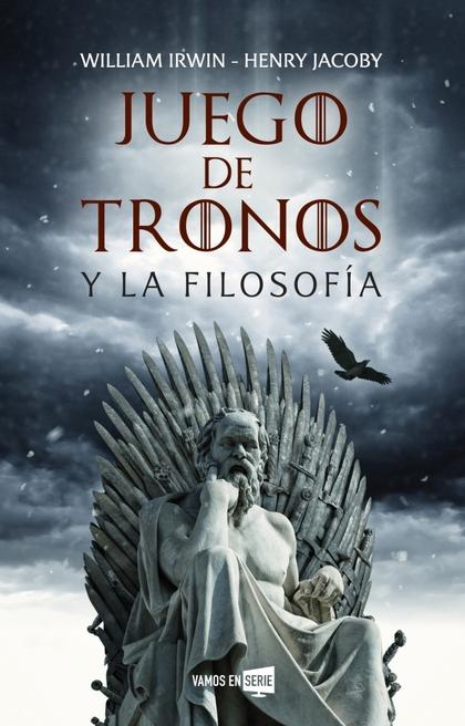 JUEGO DE TRONOS Y LA FILOSOFÍA.