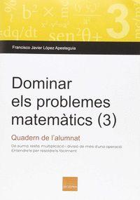 DOMINAR ELS PROBLEMES MATEMÀTICS (3). DE SUMA, RESTA, MULTIPLICACIÓ I DIVISIÓ DE MÉS D´UNA OPER