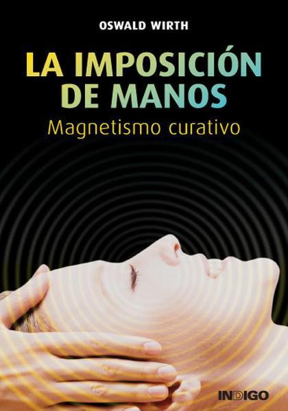 LA IMPOSICIÓN DE MANOS : MAGNETISMO CURATIVO