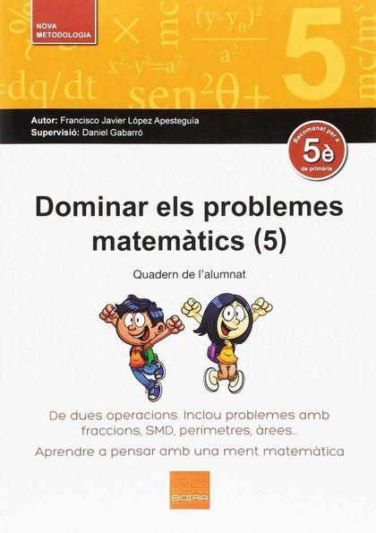 DOMINAR ELS PROBLEMES MATEMÀTICS (5). DE DUES OPERACIONS. INCLOU PROBLEMES AMB FRACCIONS, SDM,P