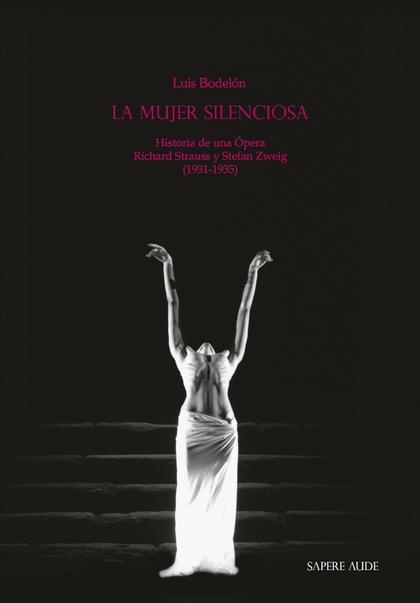 LA MUJER SILENCIOSA. HISTORIA DE UNA ÀPERA - RICHARD STRAUSS Y STEFAN ZWEIG (193