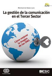LA GESTIÓN DE LA COMUNICACIÓN EN EL TERCER SECTOR : CÓMO MEJORAR LA IMAGEN DE LAS ONG