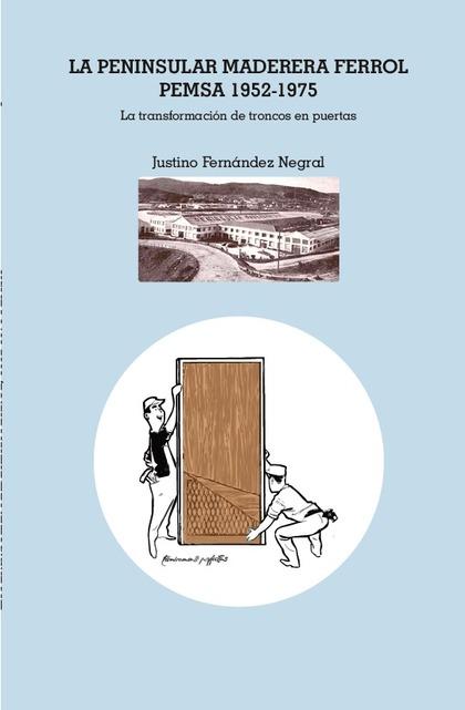 LA PENINSULAR MADERERA FERROL 1952-1975 PEMSA. LA TRANSFORMACIÓN DE TRONCOS EN PUERTAS