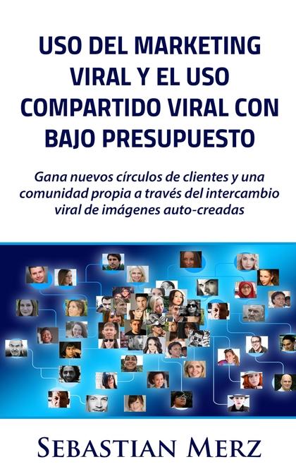 USO DEL MARKETING VIRAL Y EL USO COMPARTIDO VIRAL CON BAJO PRESUPUESTO. GANA NUEVOS CÍRCULOS DE