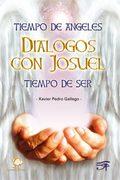 TIEMPO DE ÁNGELES - DIALOGOS CON JOSUEL - TIEMPO DE SER.