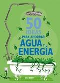 50 IDEAS PARA AHORRAR AGUA Y ENERGÍA.