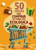 50 IDEAS PARA COMPRAR DE FORMA MÁS ECOLÓGICA.