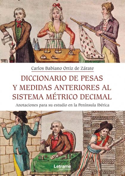 DICCIONARIO DE PESAS Y MEDIDA ANTERIORES AL SISTEMA MÉTRICO DECIMAL. ANOTACIONES.