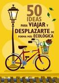 50 IDEAS PARA VIAJAR Y DESPLAZARSE DE FORMA ECOLÓGICA.