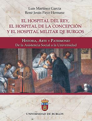 EL HOSPITAL DEL REY, EL HOSPITAL DE LA CONCEPCIÓN Y EL HOSPITAL MILITAR DE BURGOS : HISTORIA, A