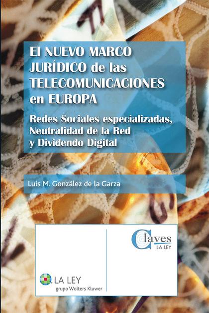 EL NUEVO MARCO JURÍDICO DE LAS TELECOMUNICACIONES EN EUROPA : REDES SOCIALES ESPECIALIZADAS, NE