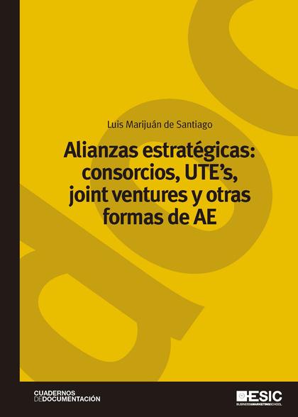 ALIANZAS ESTRATÉGICAS: CONSORCIOS, UTE?S, JOINT VENTURES Y OTRAS FORMAS DE AE.