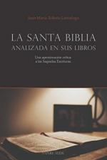 LA SANTA BIBLIA ANALIZADA EN SUS LIBROS. UNA APROXIMACIÓN CRÍTICA A LAS SAGRADAS ESCRITURAS