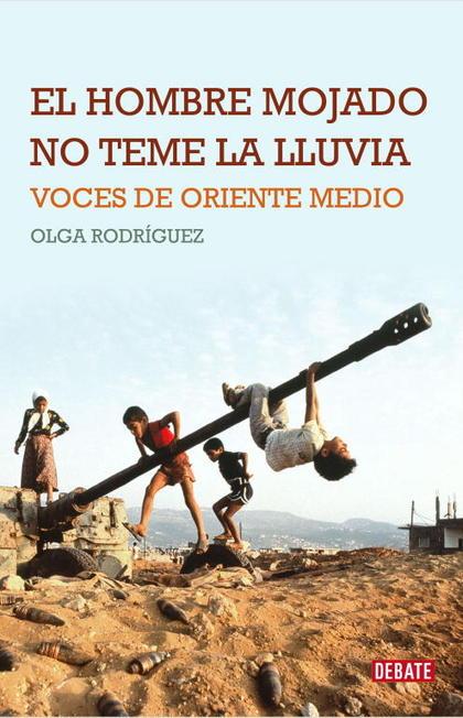 EL HOMBRE MOJADO NO TEME LA LLUVIA : VOCES DE ORIENTE MEDIO