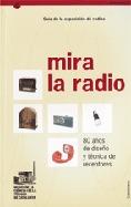 GUÍA DE LA EXPOSICIÓN DE RADIOS ´MIRA LA RADIO´ : 80 AÑOS DE DISEÑO Y TÉCNICA DE RECEPTORES