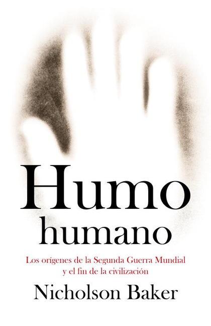HUMO HUMANO : LOS ORÍGENES DE LA SEGUNDA GUERRA MUNDIAL Y EL FIN DE LA CIVILIZACIÓN