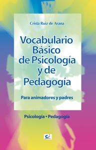 VOCABULARIO BÁSICO DE PSICOLOGÍA Y DE PEDAGOGÍA: PARA ANIMADORES Y PADRES