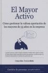 EL MAYOR ACTIVO : CÓMO GESTIONAR LA VALIOSA APORTACIÓN DE LOS MAYORES DE 55 AÑOS EN LA EMPRESA
