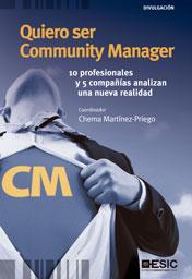 QUIERO SER COMMUNITY MANAGER : 10 PROFESIONALES Y 5 COMPAÑÍAS ANALIZAN UNA NUEVA REALIDAD