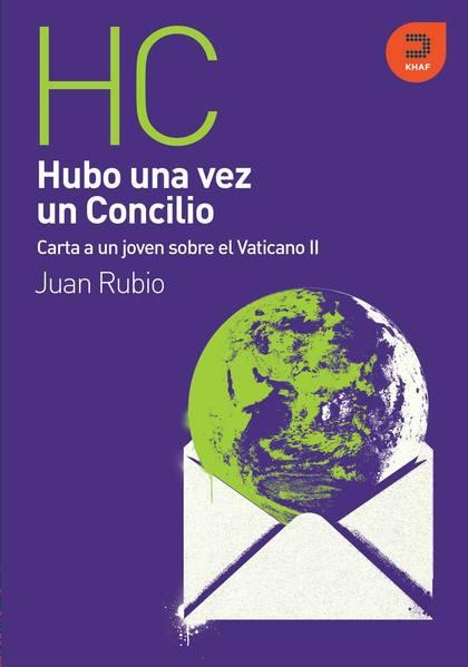 HUBO UNA VEZ UN CONCILIO : (CARTA A UN JOVEN SOBRE EL VATICANO II)