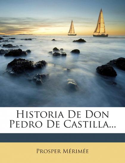 HISTORIA DE DON PEDRO DE CASTILLA...